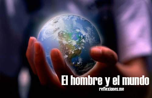 El hombre y el mundo, reflexión